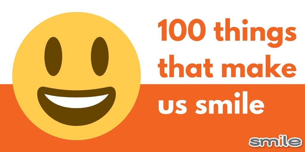 National Smile month. 100 things that make us happy!