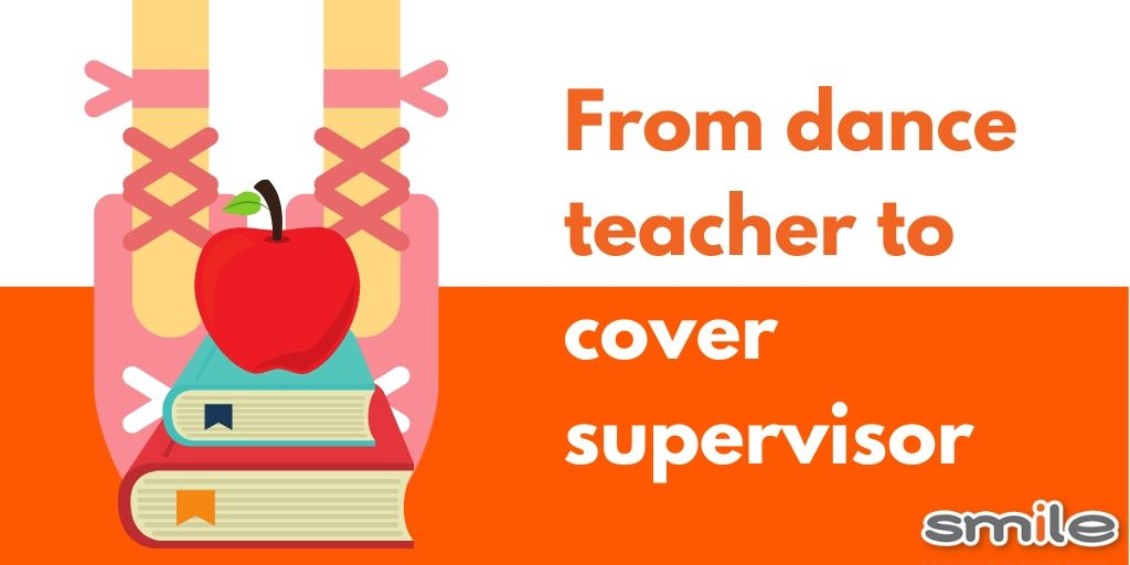 From dance teacher to cover supervisor