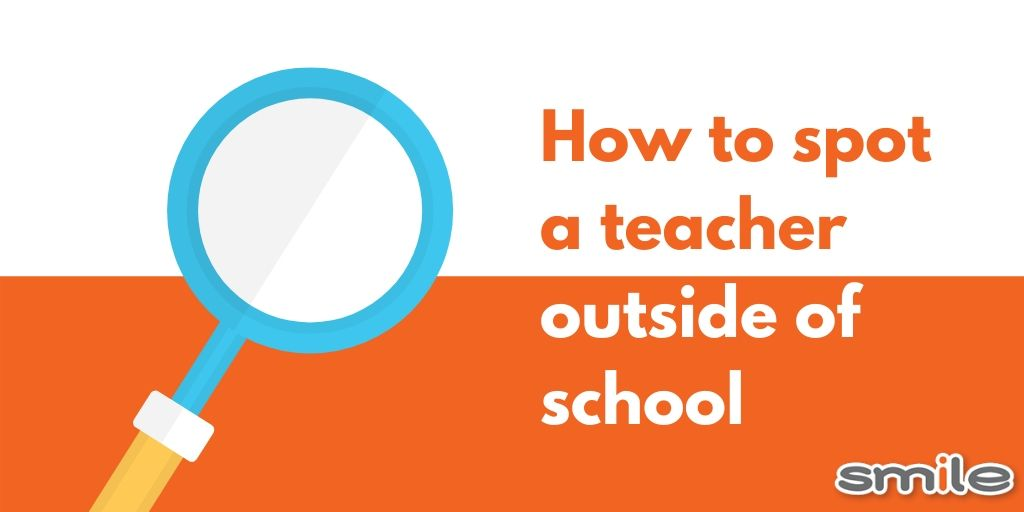 How to spot a teacher outside of school