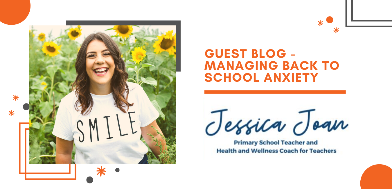 Guest blog by Jessica Joan - Managing Back to School Anxiety