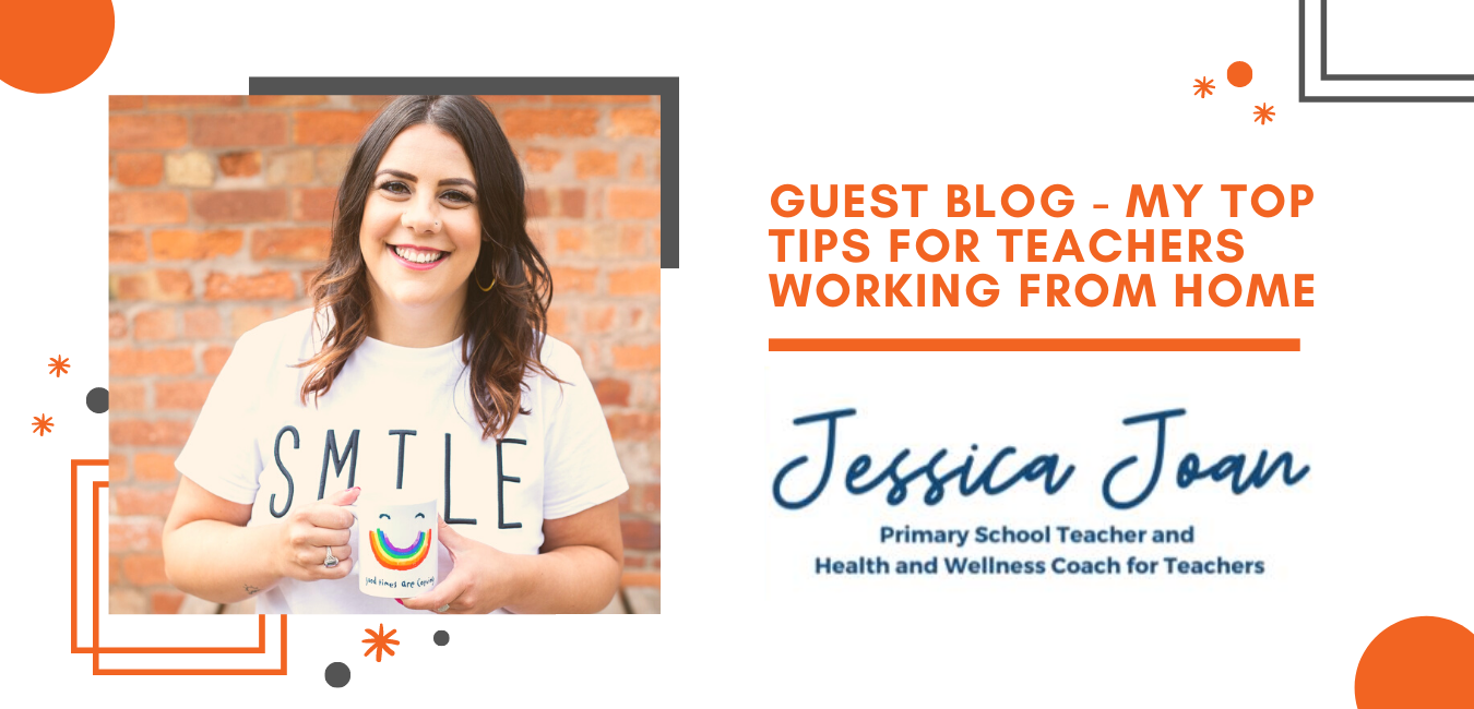 Guest blog by Jessica Joan - My top tips for teachers working from home