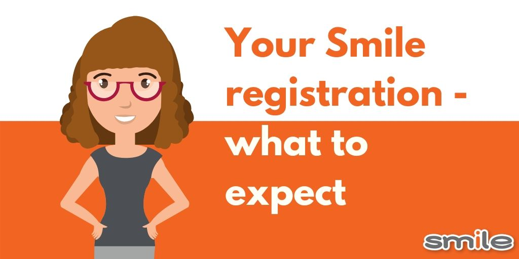 Your Smile Registration - what to expect