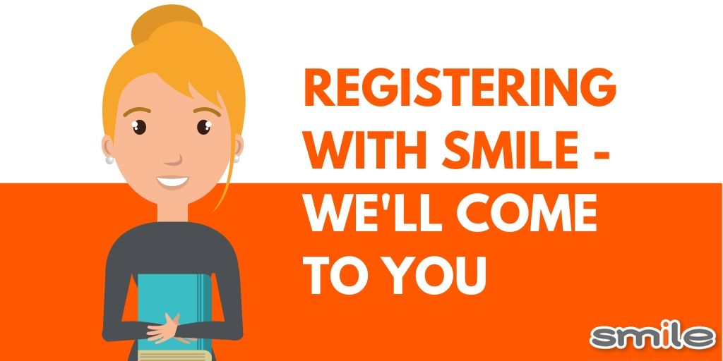 Registering with Smile - we will come to you!