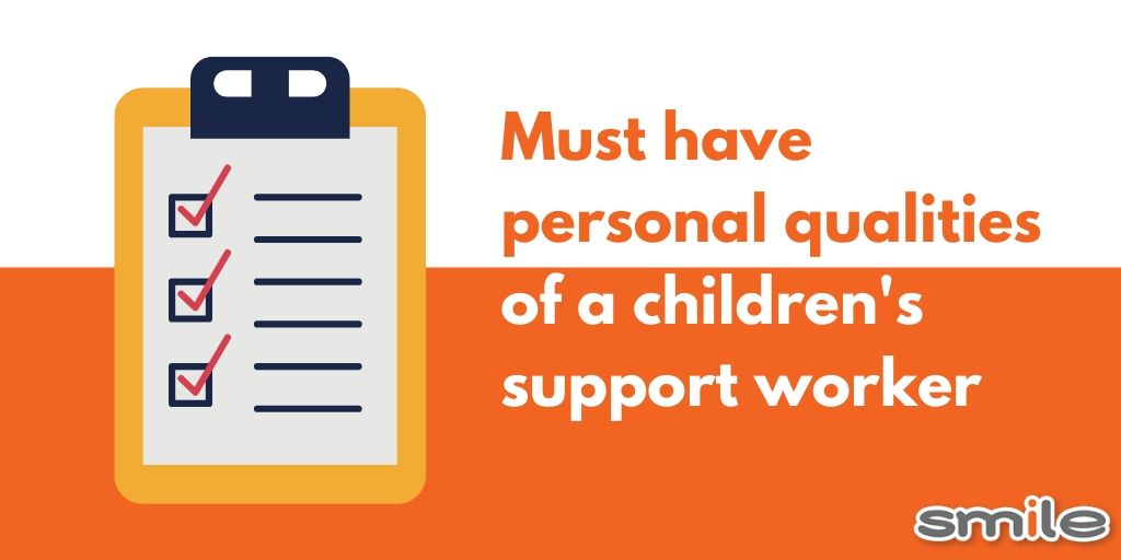 Must have personal qualities of a children's support worker
