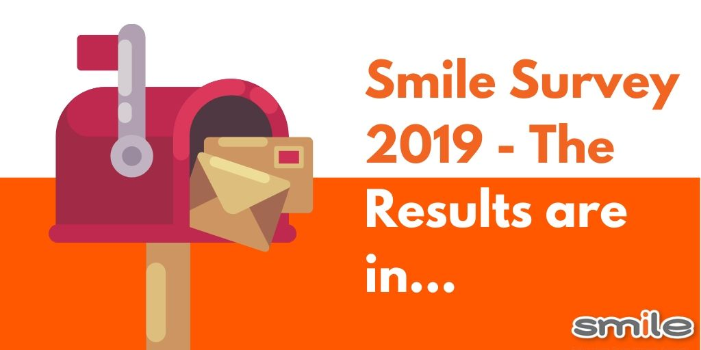 Smile Survey 2019 - The Results are in...
